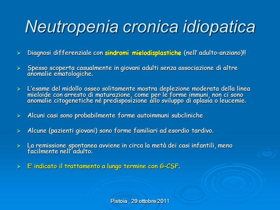 Pistoia, 29 ottobre 2011 Neutropenia cronica idiopatica Diagnosi differenziale con sindromi mielodisplastiche (nell adulto-anziano)!! Diagnosi differe