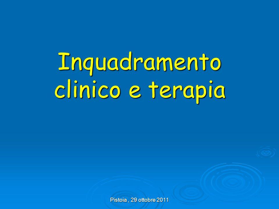 Pistoia, 29 ottobre 2011 Inquadramento clinico e terapia