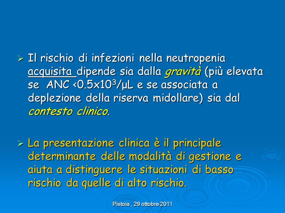 Pistoia, 29 ottobre 2011 Il rischio di infezioni nella neutropenia acquisita dipende sia dalla gravità (più elevata se ANC <0.5x10 3 /μL e se associat