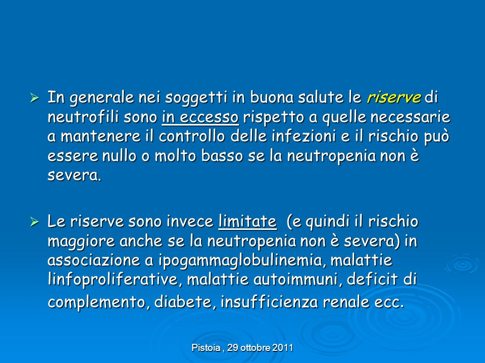 Pistoia, 29 ottobre 2011 In generale nei soggetti in buona salute le riserve di neutrofili sono in eccesso rispetto a quelle necessarie a mantenere il