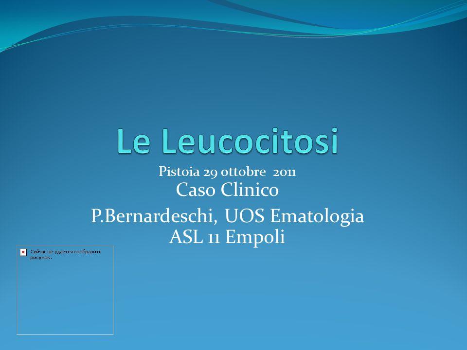 Pistoia 29 ottobre 2011 Caso Clinico P.Bernardeschi, UOS Ematologia ASL 11 Empoli