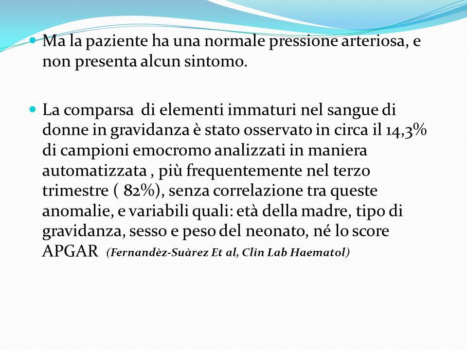 Ma la paziente ha una normale pressione arteriosa, e non presenta alcun sintomo. La comparsa di elementi immaturi nel sangue di donne in gravidanza è