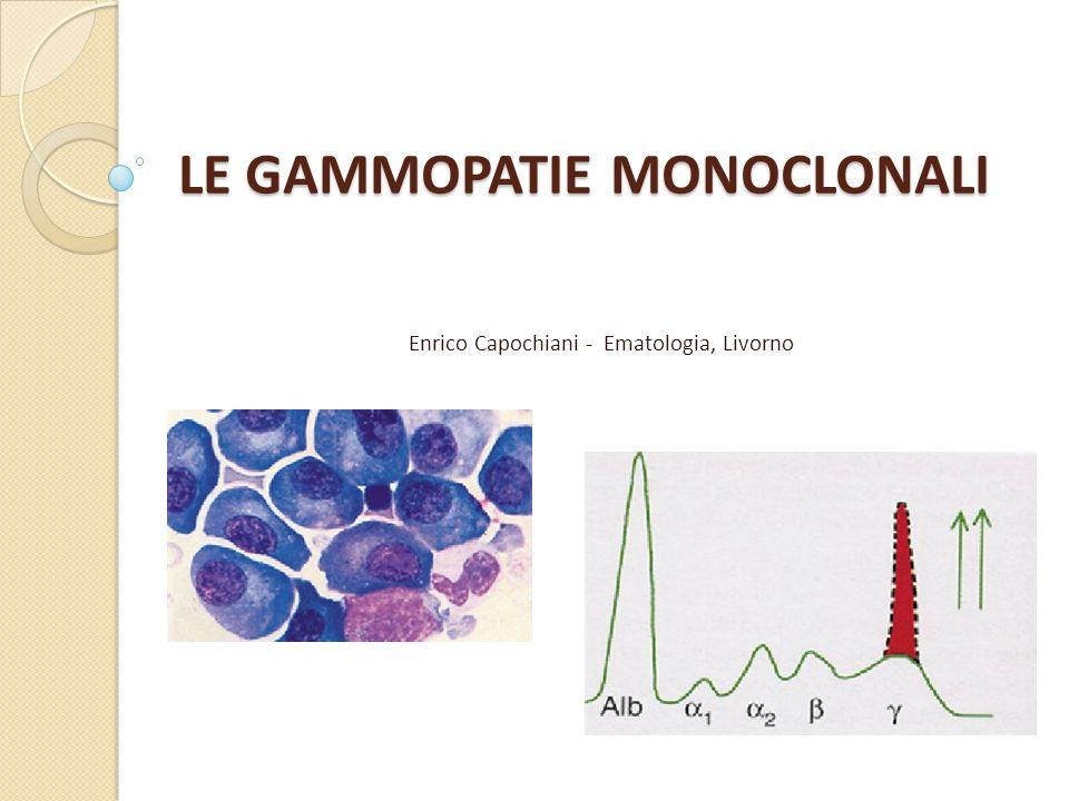 DEFINIZIONE Le gammapatie monoclonali sono quadri clinico- laboratoristici caratterizzati dalla proliferazione e accumulo nel midollo osseo di un clone di linfociti B e plasmacellule sintetizzanti immunoglobuline (Ig) identiche per caratteristiche isotipiche (stessa classe di Ig) e idiotipiche (stesso sito di legame con lantigene nella regione variabile), complete o incomplete, rilevabili nel siero e/o nelle urine.