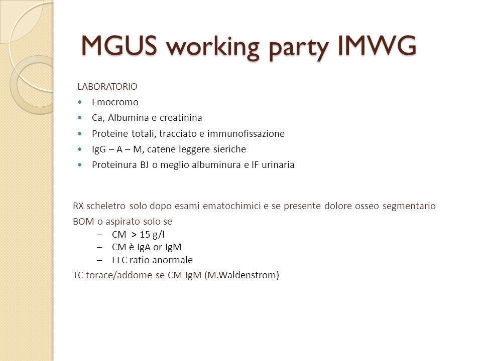 MGUS working party IMWG LABORATORIO Emocromo Ca, Albumina e creatinina Proteine totali, tracciato e immunofissazione IgG – A – M, catene leggere sieri