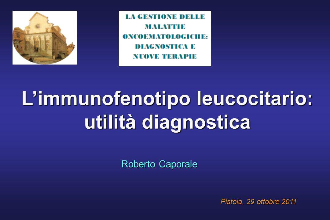 Limmunofenotipo leucocitario: utilità diagnostica Roberto Caporale Pistoia, 29 ottobre 2011
