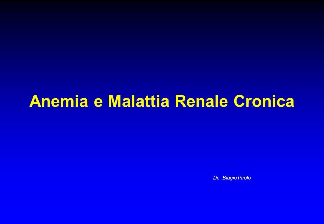 Anemia e Malattia Renale Cronica Dr. Biagio Pirolo