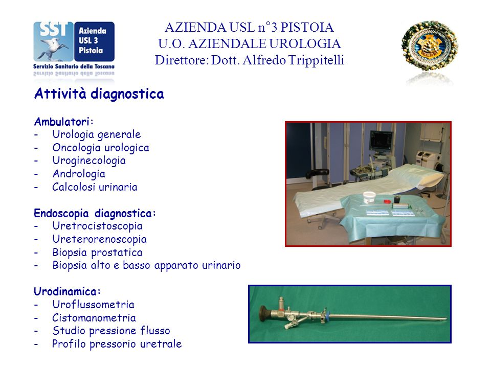 Attività diagnostica Ambulatori: -Urologia generale -Oncologia urologica -Uroginecologia -Andrologia -Calcolosi urinaria Endoscopia diagnostica: -Uret
