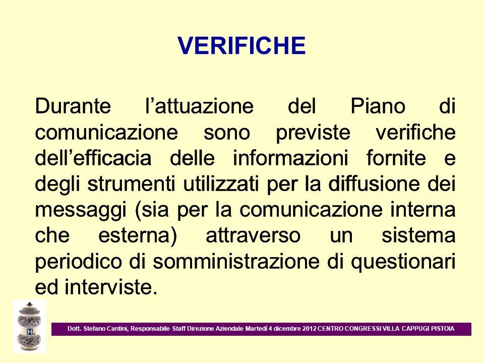 VERIFICHE Durante lattuazione del Piano di comunicazione sono previste verifiche dellefficacia delle informazioni fornite e degli strumenti utilizzati