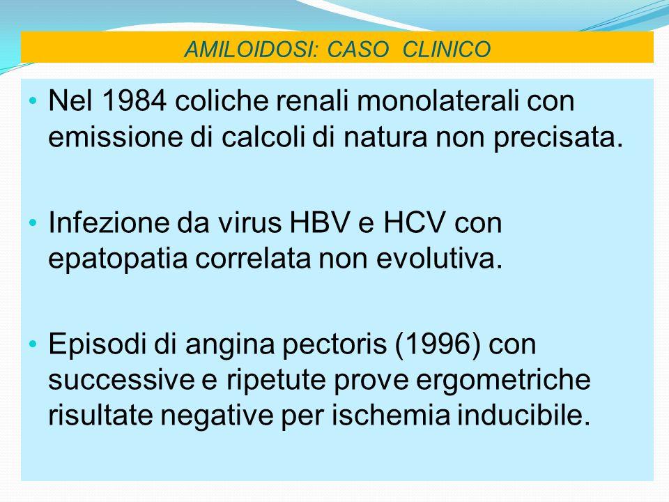 AMILOIDOSI: CASO CLINICO In previsione di intervento chirurgico si ricontatta lematologa che consiglia ripetizione di BOM e Biopsia grasso addominale: BOM (ottobre 2004): Midollo con presenza di depositi focali di materiale amorfo simil-amiloideo e modesto aumento della quota plasmocitaria interstiziale (7%); non proliferazione neoplastica.
