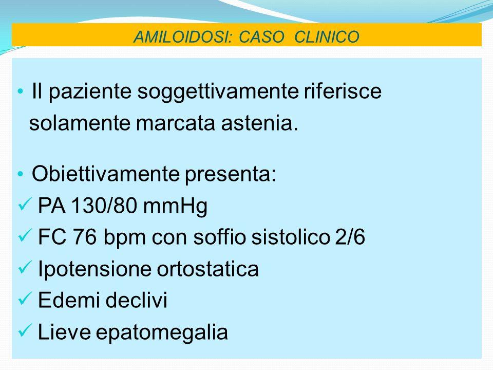 AMILOIDOSI: CASO CLINICO Conclusioni diagnostiche Centro di Pavia (Febbraio 2005): Lesame del grasso periombelicale non è diagnostico e la biopsia della ghiandola salivare labiale è negativa, pertanto non è possibile confermare il sospetto di amiloidosi.