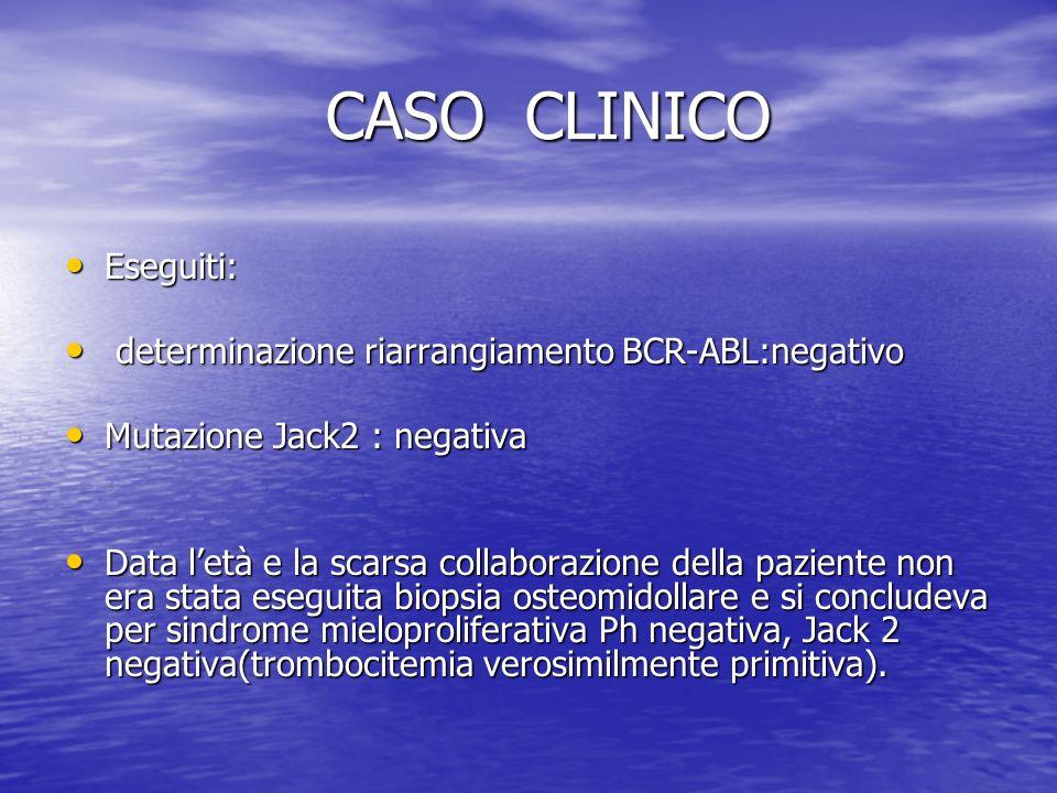 CASO CLINICO CASO CLINICO Eseguiti: Eseguiti: determinazione riarrangiamento BCR-ABL:negativo determinazione riarrangiamento BCR-ABL:negativo Mutazion
