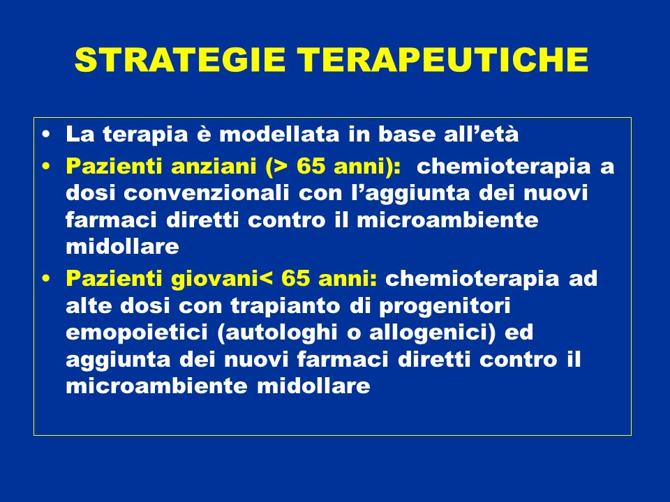 La terapia è modellata in base alletà Pazienti anziani (> 65 anni): chemioterapia a dosi convenzionali con laggiunta dei nuovi farmaci diretti contro