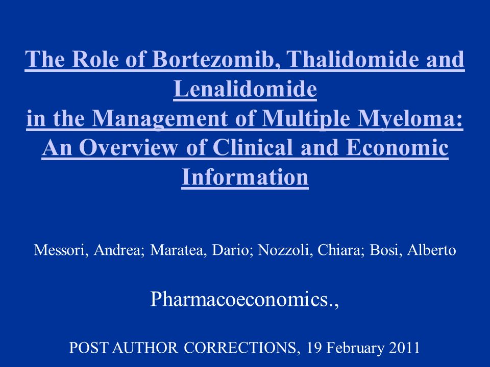 The Role of Bortezomib, Thalidomide and Lenalidomide in the Management of Multiple Myeloma: An Overview of Clinical and Economic Information Messori,