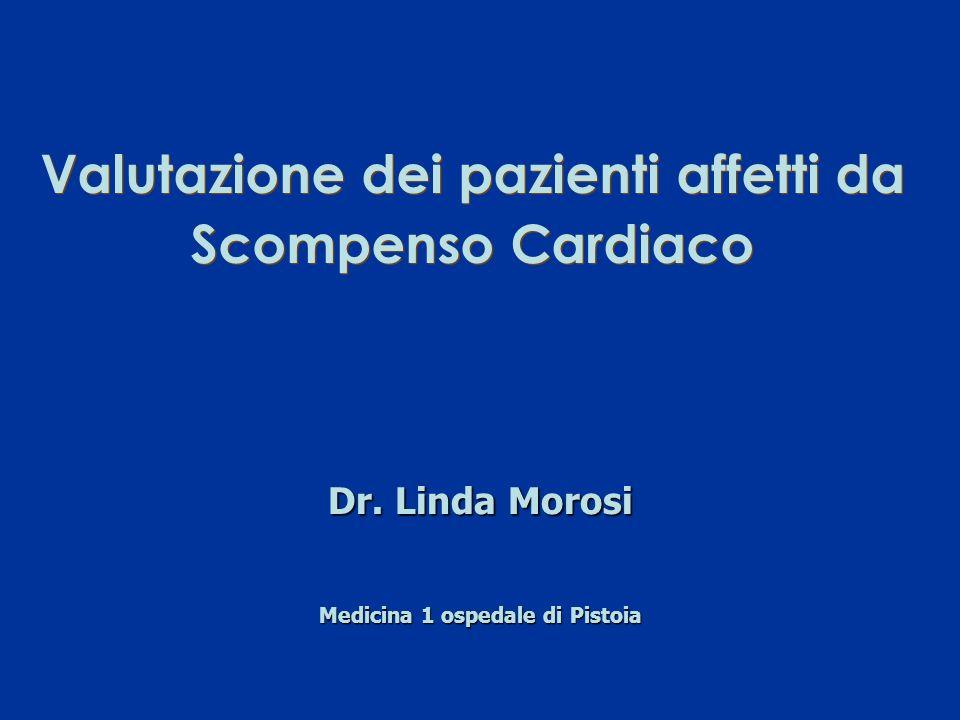 Dr. Linda Morosi Medicina 1 ospedale di Pistoia Valutazione dei pazienti affetti da Scompenso Cardiaco