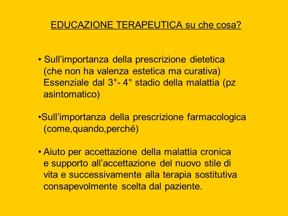 EDUCAZIONE TERAPEUTICA su che cosa? Sullimportanza della prescrizione dietetica (che non ha valenza estetica ma curativa) Essenziale dal 3°- 4° stadio