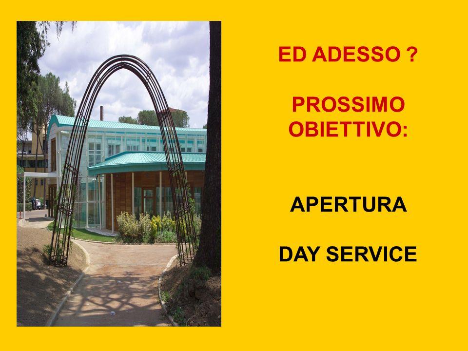 ED ADESSO ? PROSSIMO OBIETTIVO: APERTURA DAY SERVICE