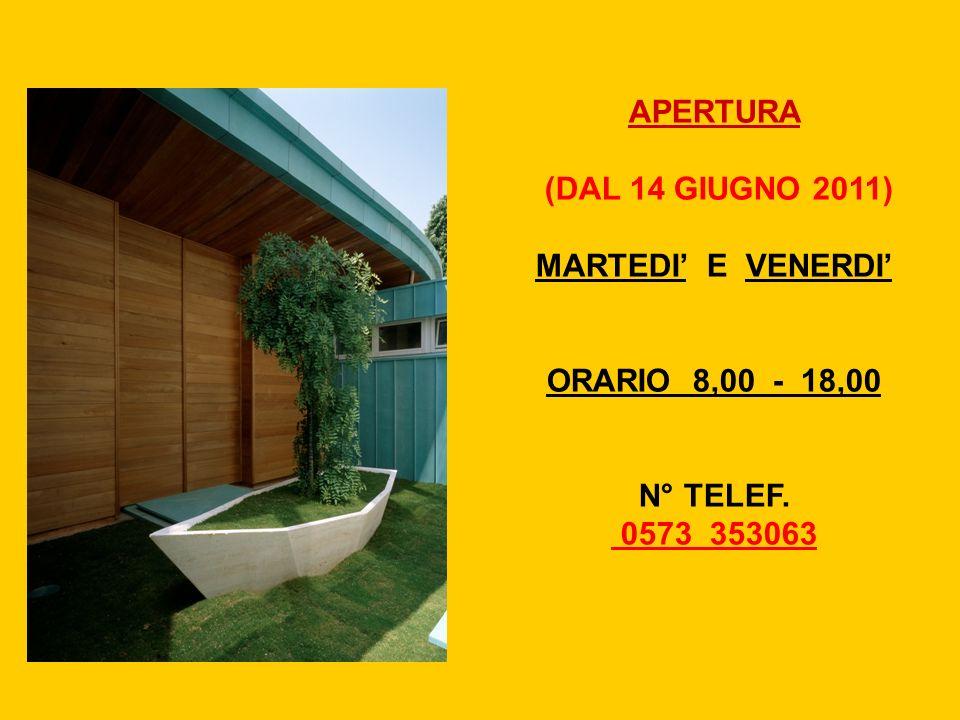 APERTURA (DAL 14 GIUGNO 2011) MARTEDI E VENERDI ORARIO 8,00 - 18,00 N° TELEF. 0573 353063