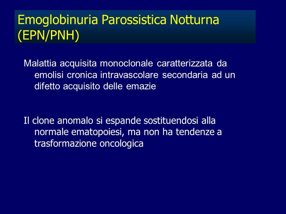 Emoglobinuria Parossistica Notturna (EPN/PNH) Malattia acquisita monoclonale caratterizzata da emolisi cronica intravascolare secondaria ad un difetto