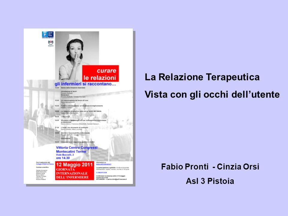 La Relazione Terapeutica Vista con gli occhi dellutente Fabio Pronti - Cinzia Orsi Asl 3 Pistoia