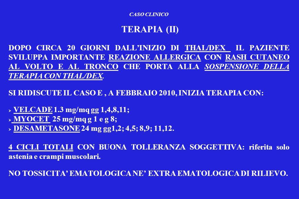 CASO CLINICO TERAPIA (II) DOPO CIRCA 20 GIORNI DALLINIZIO DI THAL/DEX IL PAZIENTE SVILUPPA IMPORTANTE REAZIONE ALLERGICA CON RASH CUTANEO AL VOLTO E A
