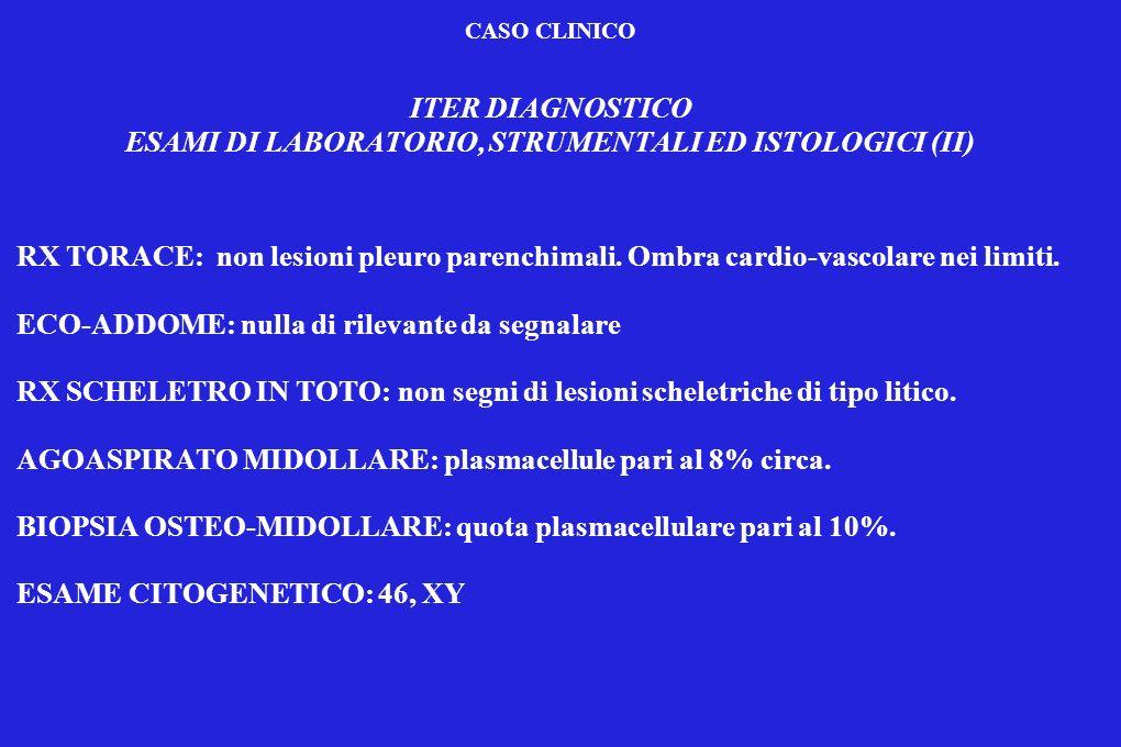 CASO CLINICO ITER DIAGNOSTICO ESAMI DI LABORATORIO, STRUMENTALI ED ISTOLOGICI (II) RX TORACE: non lesioni pleuro parenchimali. Ombra cardio-vascolare