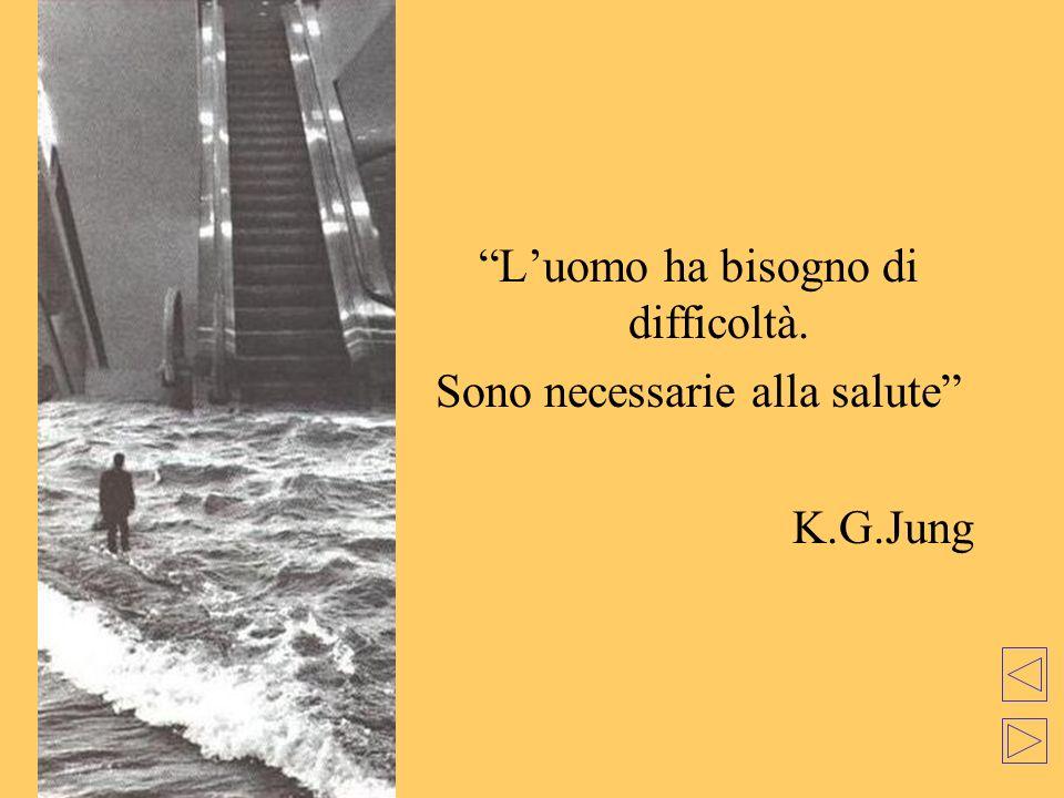 Luomo ha bisogno di difficoltà. Sono necessarie alla salute K.G.Jung