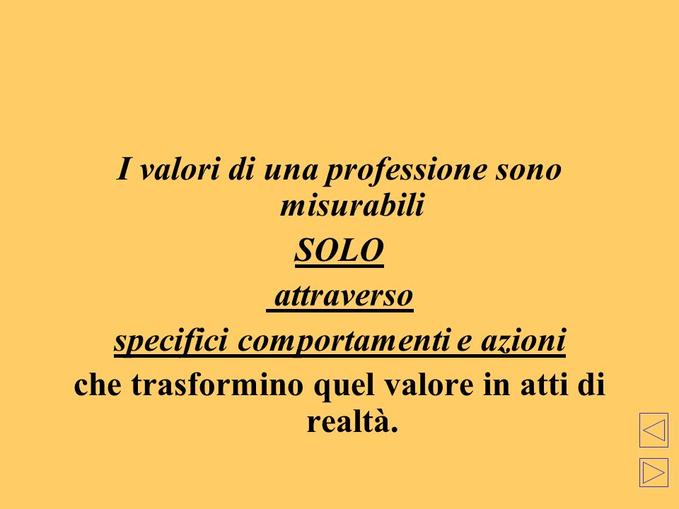 I valori di una professione sono misurabili SOLO attraverso specifici comportamenti e azioni che trasformino quel valore in atti di realtà.