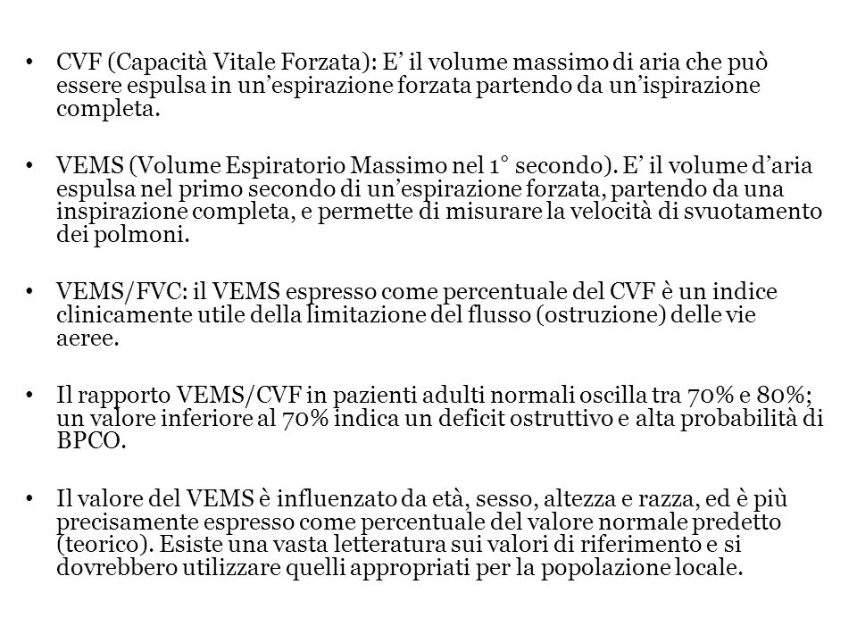 CVF (Capacità Vitale Forzata): E il volume massimo di aria che può essere espulsa in unespirazione forzata partendo da unispirazione completa. VEMS (V