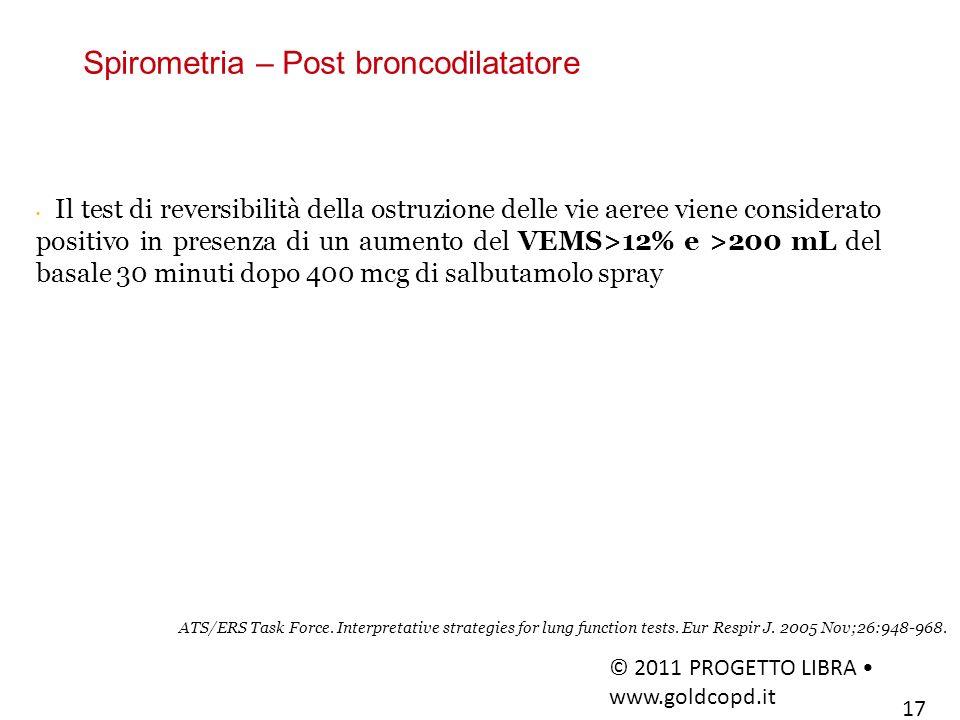 Spirometria – Post broncodilatatore © 2011 PROGETTO LIBRA www.goldcopd.it 17 Il test di reversibilità della ostruzione delle vie aeree viene considera