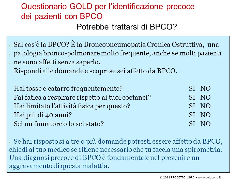 Questionario GOLD per lidentificazione precoce dei pazienti con BPCO © 2011 PROGETTO LIBRA www.goldcopd.it Sai cosè la BPCO? È la Broncopneumopatia Cr