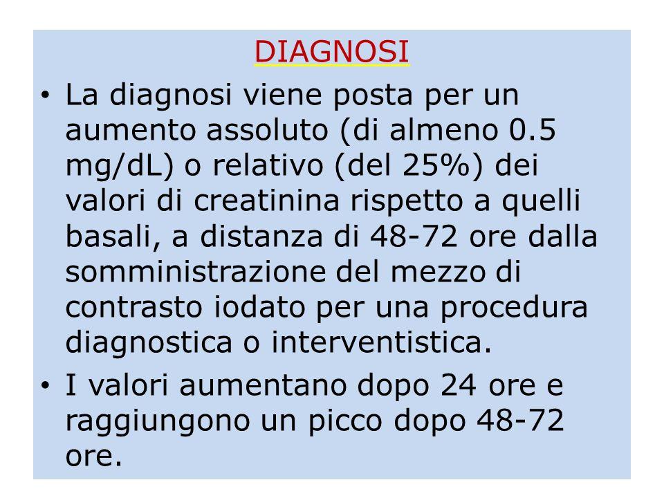 DIAGNOSI La diagnosi viene posta per un aumento assoluto (di almeno 0.5 mg/dL) o relativo (del 25%) dei valori di creatinina rispetto a quelli basali,