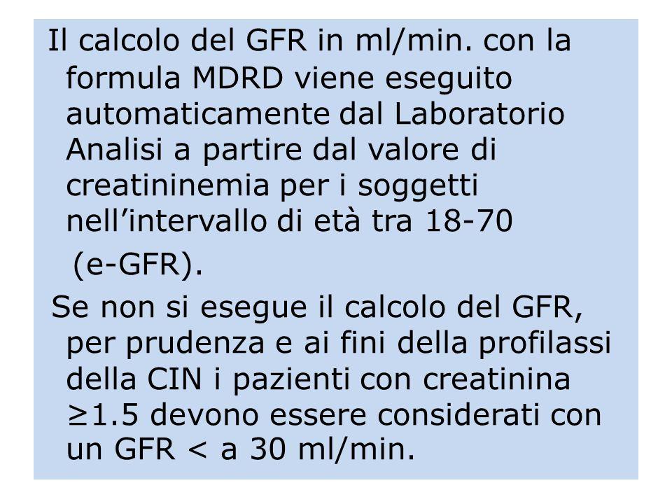 Il calcolo del GFR in ml/min. con la formula MDRD viene eseguito automaticamente dal Laboratorio Analisi a partire dal valore di creatininemia per i s