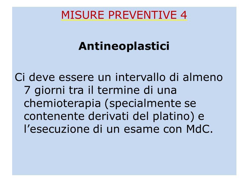 MISURE PREVENTIVE 4 Antineoplastici Ci deve essere un intervallo di almeno 7 giorni tra il termine di una chemioterapia (specialmente se contenente de