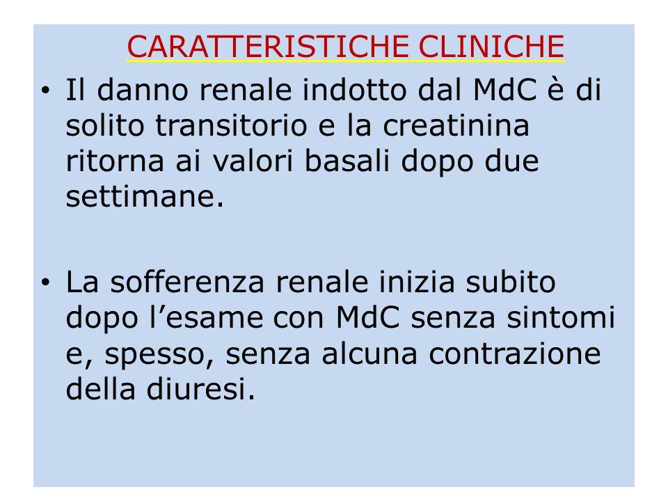 CARATTERISTICHE CLINICHE Il danno renale indotto dal MdC è di solito transitorio e la creatinina ritorna ai valori basali dopo due settimane. La soffe