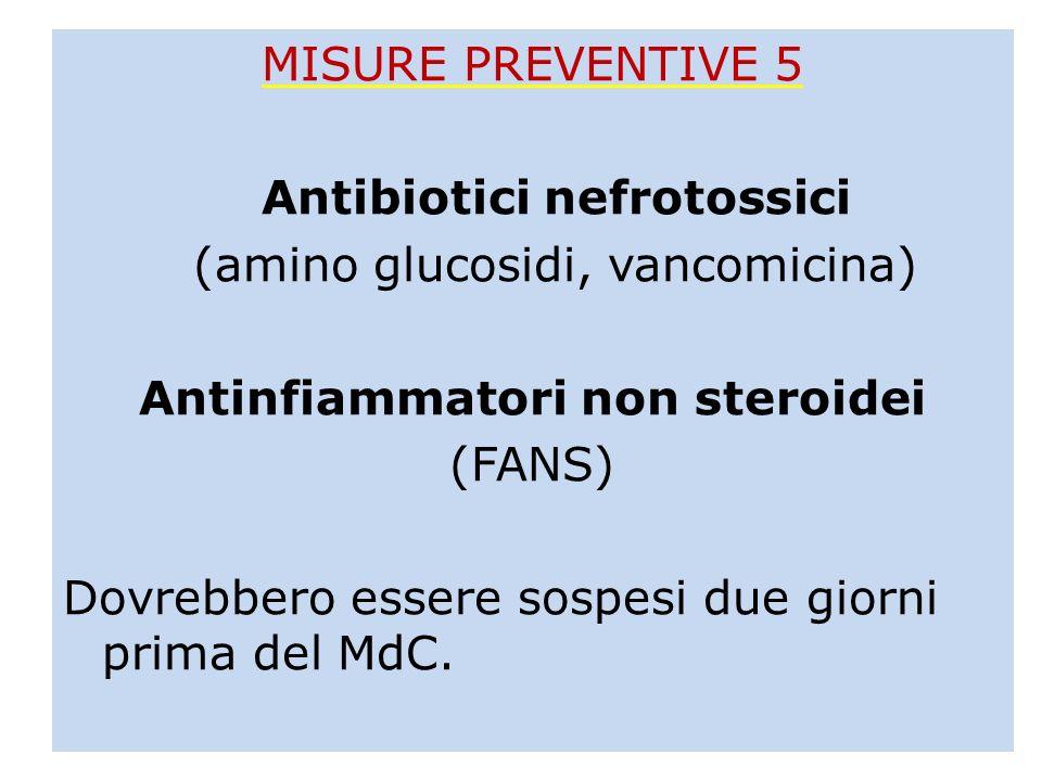 MISURE PREVENTIVE 5 Antibiotici nefrotossici (amino glucosidi, vancomicina) Antinfiammatori non steroidei (FANS) Dovrebbero essere sospesi due giorni