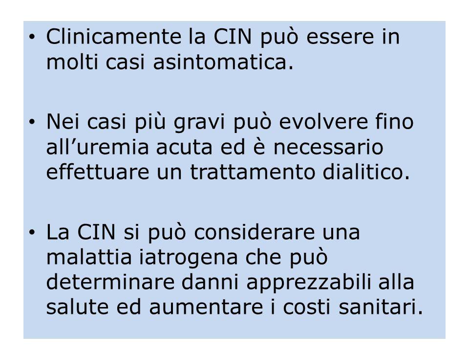 Clinicamente la CIN può essere in molti casi asintomatica. Nei casi più gravi può evolvere fino alluremia acuta ed è necessario effettuare un trattame