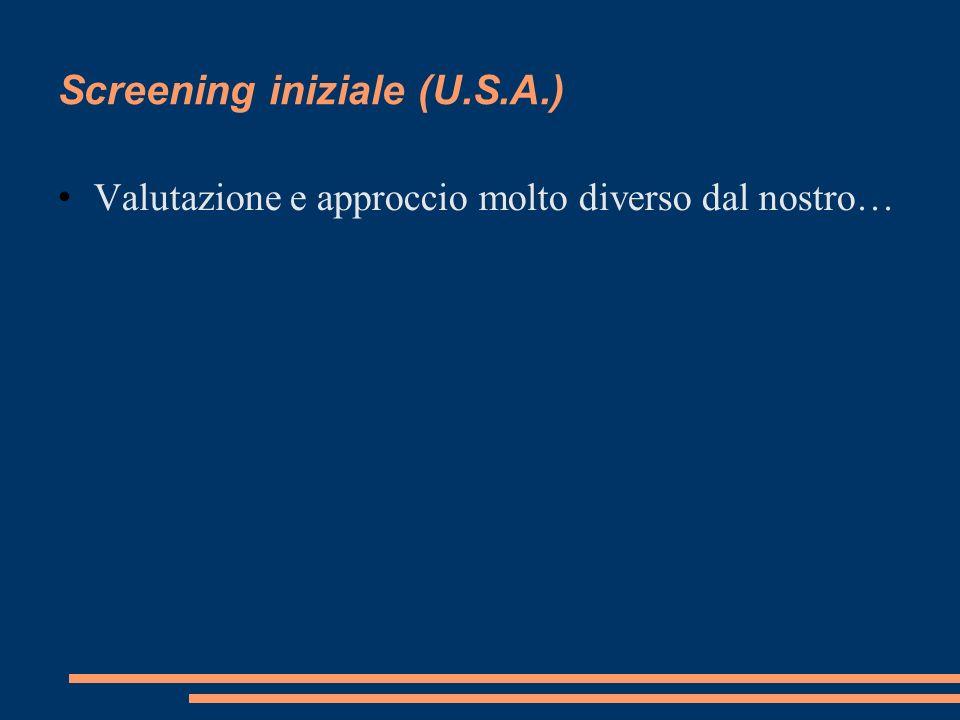 Screening iniziale (U.S.A.) Valutazione e approccio molto diverso dal nostro…