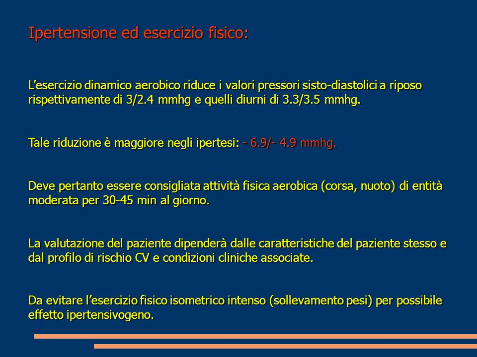 Ipertensione ed esercizio fisico: Lesercizio dinamico aerobico riduce i valori pressori sisto-diastolici a riposo rispettivamente di 3/2.4 mmhg e quel