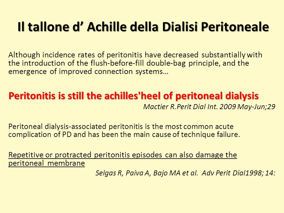 Il tallone d Achille della Dialisi Peritoneale Although incidence rates of peritonitis have decreased substantially with the introduction of the flush