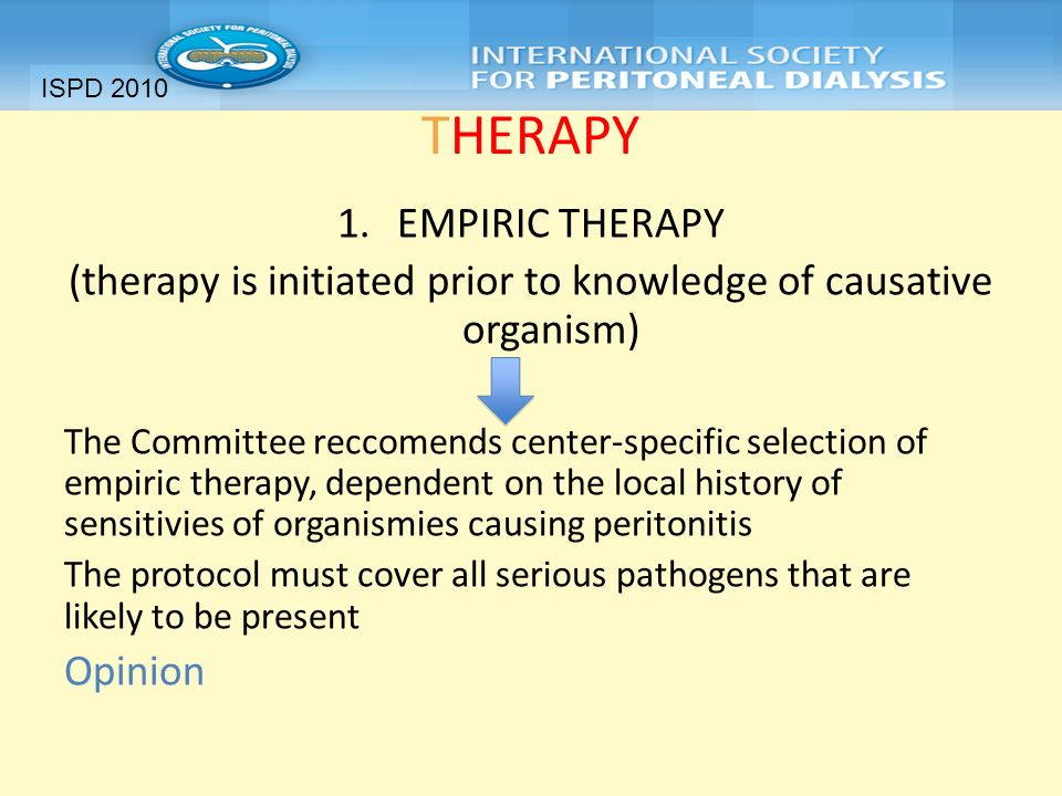 THERAPY 1.EMPIRIC THERAPY (therapy is initiated prior to knowledge of causative organism) The Committee reccomends center-specific selection of empiri