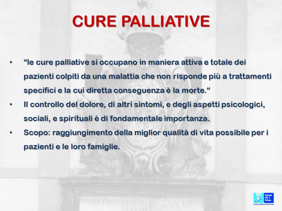 CURE PALLIATIVE le cure palliative si occupano in maniera attiva e totale dei pazienti colpiti da una malattia che non risponde più a trattamenti spec