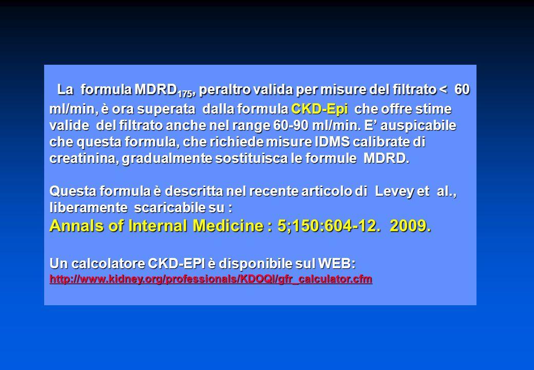 La formula MDRD 175, peraltro valida per misure del filtrato < 60 ml/min, è ora superata dalla formula CKD-Epi che offre stime valide del filtrato anche nel range 60-90 ml/min.