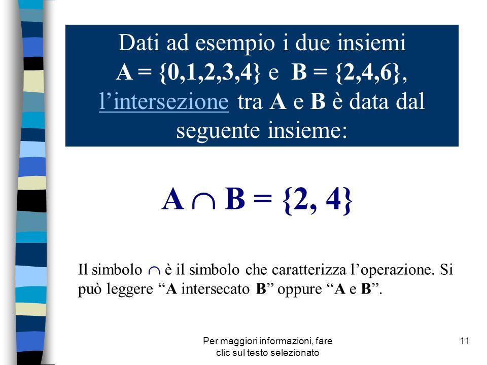 Per maggiori informazioni, fare clic sul testo selezionato 11 Dati ad esempio i due insiemi A = {0,1,2,3,4} e B = {2,4,6}, lintersezione tra A e B è d