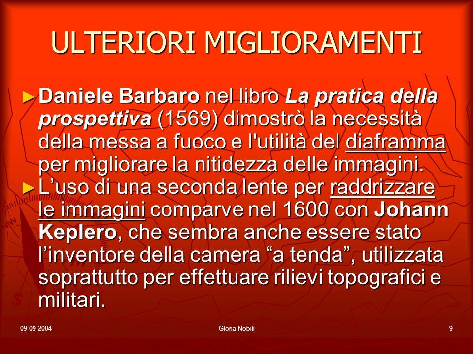 09-09-2004Gloria Nobili9 ULTERIORI MIGLIORAMENTI Daniele Barbaro nel libro La pratica della prospettiva (1569) dimostrò la necessità della messa a fuo