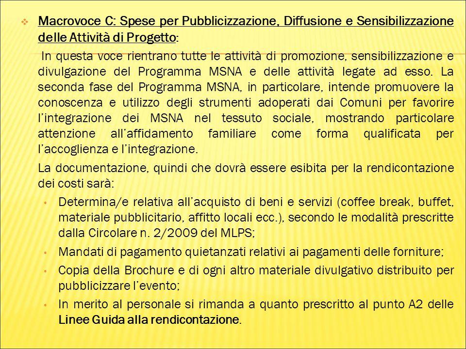 Macrovoce C: Spese per Pubblicizzazione, Diffusione e Sensibilizzazione delle Attività di Progetto : In questa voce rientrano tutte le attività di promozione, sensibilizzazione e divulgazione del Programma MSNA e delle attività legate ad esso.