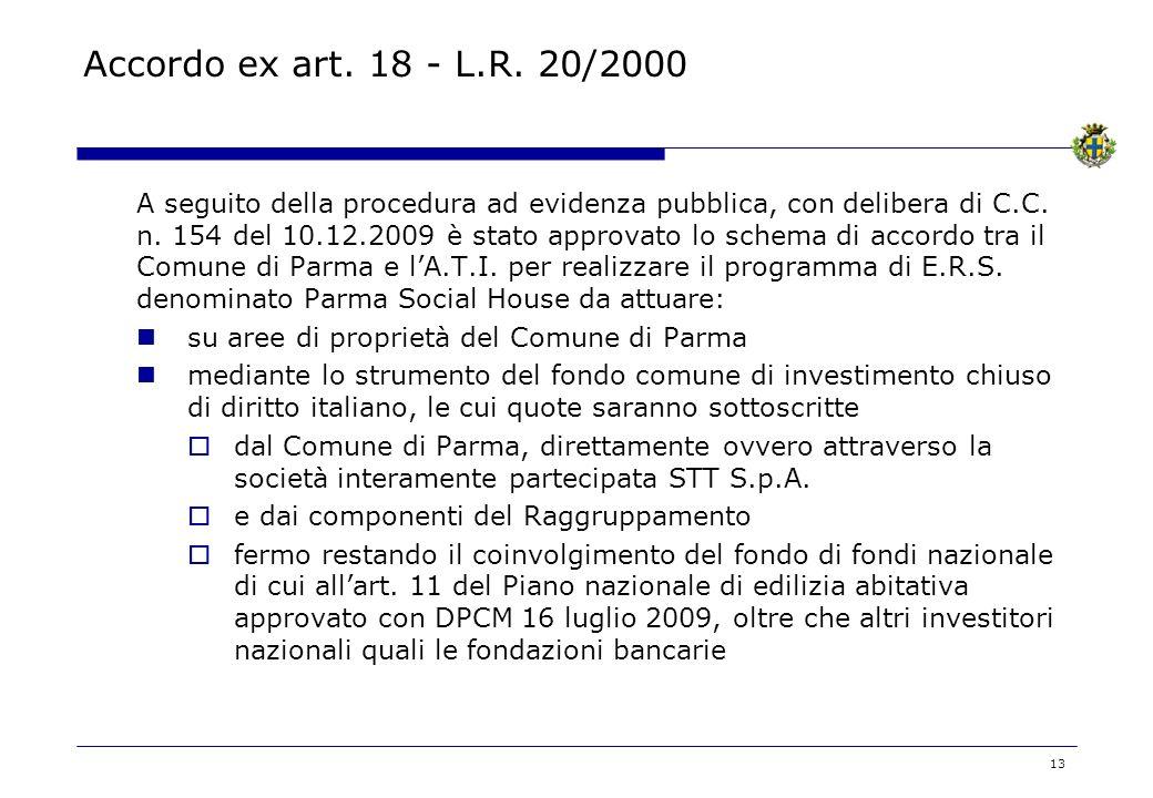 13 Accordo ex art. 18 - L.R. 20/2000 A seguito della procedura ad evidenza pubblica, con delibera di C.C. n. 154 del 10.12.2009 è stato approvato lo s