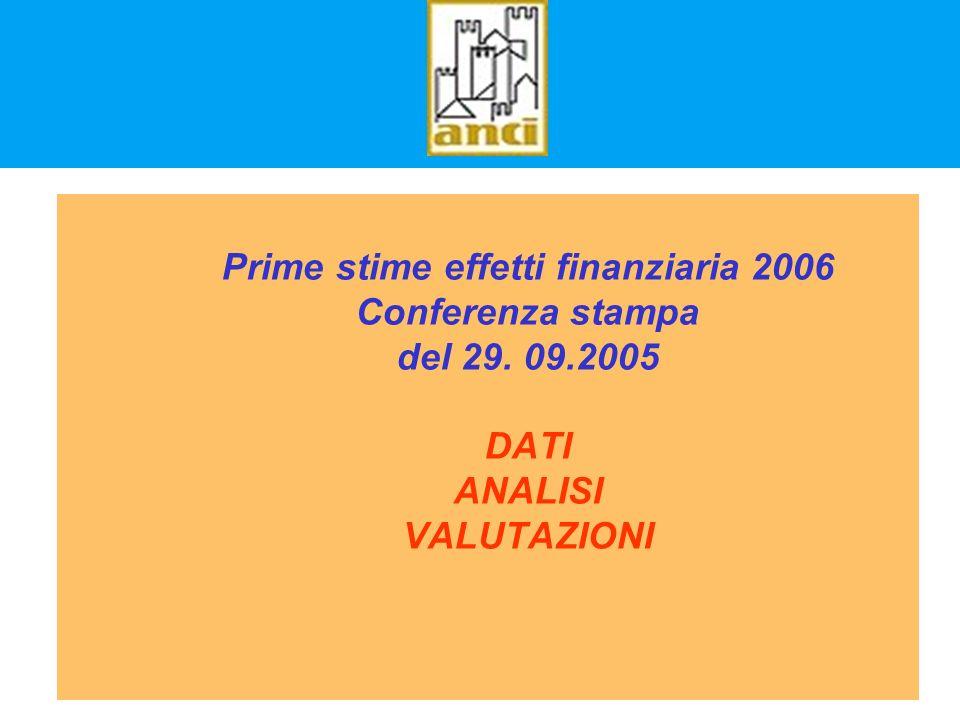 Prime stime effetti finanziaria 2006 Conferenza stampa del 29. 09.2005 DATI ANALISI VALUTAZIONI