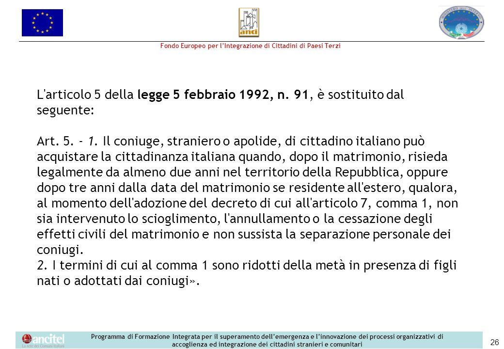 Fondo Europeo per lIntegrazione di Cittadini di Paesi Terzi Programma di Formazione Integrata per il superamento dellemergenza e linnovazione dei processi organizzativi di accoglienza ed integrazione dei cittadini stranieri e comunitari 26 L articolo 5 della legge 5 febbraio 1992, n.