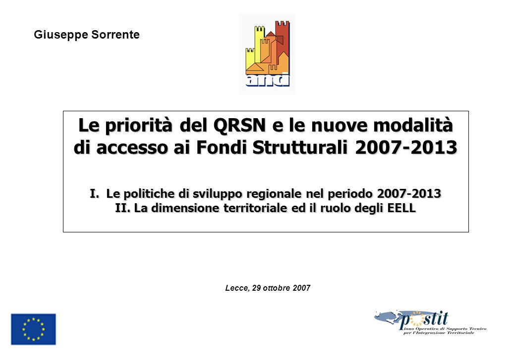 Lecce, 29 ottobre 2007 Le priorità del QRSN e le nuove modalità di accesso ai Fondi Strutturali 2007-2013 I.