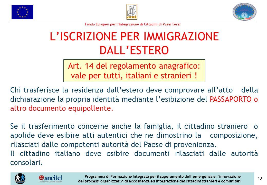 Fondo Europeo per lIntegrazione di Cittadini di Paesi Terzi Programma di Formazione Integrata per il superamento dellemergenza e linnovazione dei processi organizzativi di accoglienza ed integrazione dei cittadini stranieri e comunitari 13 LISCRIZIONE PER IMMIGRAZIONE DALLESTERO Art.
